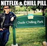 Netflix and chill pill memes