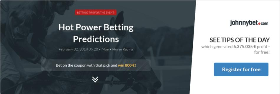 Hot Power Betting Predictions, Tips, Odds, Previews - 2018-02-01