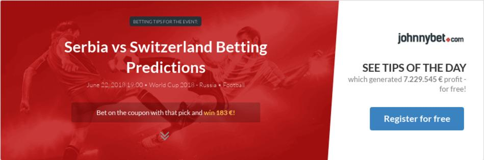 serbia vs switzerland betting predictions tips odds