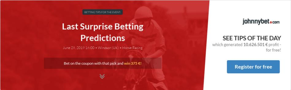 Last Surprise Betting Predictions, Tips, Odds, Previews